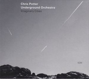 Picture of  Chris Potter Underground Orchestra – Imaginary Cities