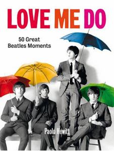 Изображение Paolo Hewitt Love Me Do: 50 Great Beatles Moments 2012