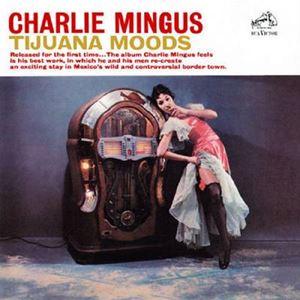 Picture of Charlie Mingus – Tijuana Moods