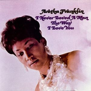 Изображение Aretha Franklin ‎– I Never Loved A Man The Way I Loved You