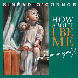 Picture of  Sinéad O'Connor – How About I Be Me (And You Be You)?