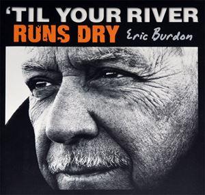 Изображение Eric Burdon – 'Til Your River Runs Dry