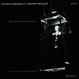 Picture of Heiner Goebbels / Heiner Müller – Der Mann Im Fahrstuhl / The Man In The Elevator