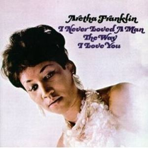 Изображение Aretha Franklin ‎– I Never Loved A Man The Way I Love You
