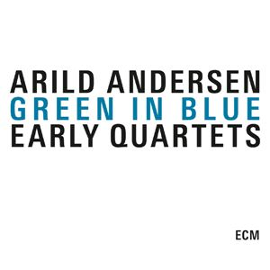 Изображение Arild Andersen - Green In Blue - Early Quartets