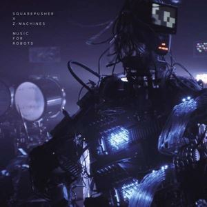 Изображение Squarepusher X Z-Machines – Music For Robots