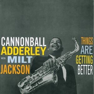 Изображение  Cannonball Adderley With Milt Jackson – Things Are Getting Better