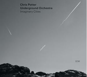 Picture of Chris Potter Underground Orchestra - Imaginary Cities