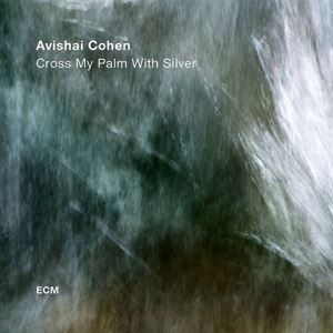 Picture of  Avishai Cohen ‎– Cross My Palm With Silver