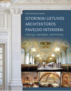Изображение Jonas Rimantas Glemža - Istoriniai Lietuvos architektūros paveldo interjerai: istorija, tvarkyba, vertinimas